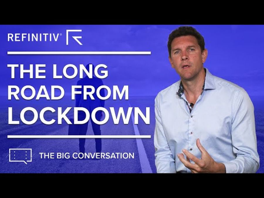 The Long Road from Lockdown | The Big Conversation | Refinitiv